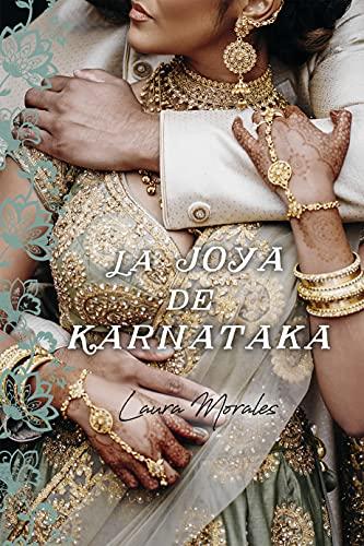 La joya de Karnataka (Serie Bangalore nº 2) de Laura Morales