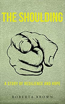 The Shoulding: A Study of Resilience and Hope by [Roberta Brown]