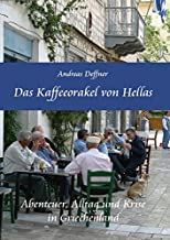 Das Kaffeeorakel von Hellas - Abenteuer, Alltag und Krise in Griechenland