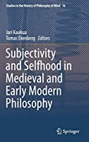 Subjectivity and Selfhood in Medieval and Early Modern Philosophy (Studies in the History of Philosophy of Mind, 16)