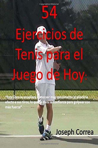 54 Ejercicios de Tenis para el juego de hoy: Mejore su consistencia y fuerza
