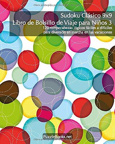 Sudoku Clásico 9x9 Libro de Bolsillo de Viaje para Niños 3 - 120 rompecabezas lógicos fáciles a difíciles para diversión en marcha en las vacaciones (Sudoku Bolsillo de Viaje para Niños)