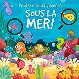 Repérer la différence - Sous la Mer!: Un livre de devinettes amusant pour les enfants de 3 à 6 ans