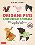 Origami Pets and Other Animals: Lifelike Paper Dogs, Cats, Pandas, Penguins and More! (30 Different Models)