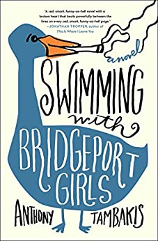 Swimming with Bridgeport Girls: A Novel by [Anthony Tambakis]