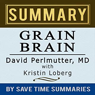 Grain Brain: The Surprising Truth about Wheat, Carbs, and Sugar (Your Brain's Silent Killers) by David Perlmutter -- Summary, Review & Analysis                   By:                                                                                                                                 Save Time Summaries                               Narrated by:                                                                                                                                 Lee Strayer                      Length: 55 mins     86 ratings     Overall 3.3