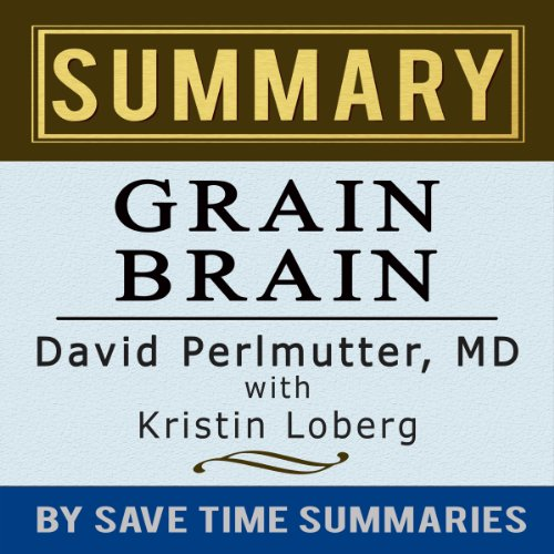 Grain Brain: The Surprising Truth about Wheat, Carbs, and Sugar (Your Brain's Silent Killers) by David Perlmutter -- Summary, Review & Analysis audiobook cover art