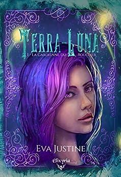 Terra Luna - Tome 1 :  La gardienne du bouclier de Eva Justine 51IbRb-pBmL._SY346_