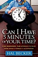 Can I Have 5 Minutes of Your Time?: A No-Nonsense, Fun Approach to Sales from Xerox's Former #1 Salesperson by Hal Becker(2008-05-01)