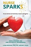 Nurse SPARKS: Nurse Stories to Illuminate, Inspire and Ignite