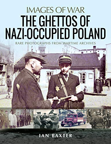 The Ghettos of Nazi-occupied Poland: Rare Photographs from Wartime Archives (Images of War) ~ TOP Books