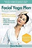 Yoga Facial, Belleza Natural con Facial Yoga Plan : 20 días para una piel más firme y sin arrugas