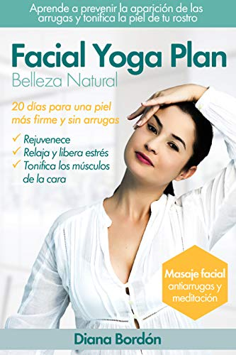 Yoga Facial, Belleza Natural con Facial Yoga Plan : 20 días...