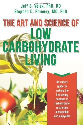 The Art and Science of Low Carbohydrate Living: An Expert Guide to Making the Life-Saving Benefits of Carbohydrate Restriction Sustainable and Enjoyable by Stephen D. Phinney, Jeff S. Volek (2011) Paperback