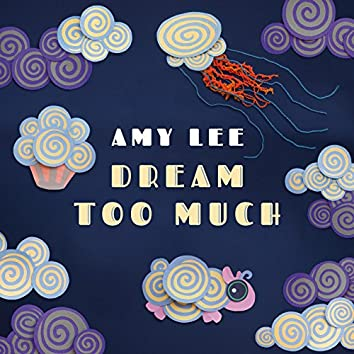 Dream Too Much