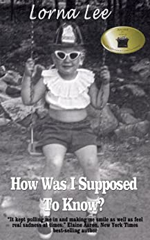 How Was I Supposed to Know?: The Adventures of a Girl Whose Name Means Lost, A Memoir by [Lorna Lee]