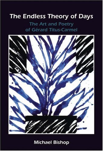 The Endless Theory of Days.: The Art and Poetry of Gerard Titus-Carmel. (Chiasma): The Art and Poetry of Gerard Titus-Carmel (Chiasma)