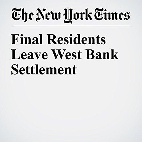 Final Residents Leave West Bank Settlement copertina
