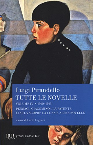 Tutte le novelle. 1910-1913: Pensaci, Giacomino!, La patente, Ciàula scopre la luna e altre novelle (Vol. 4)