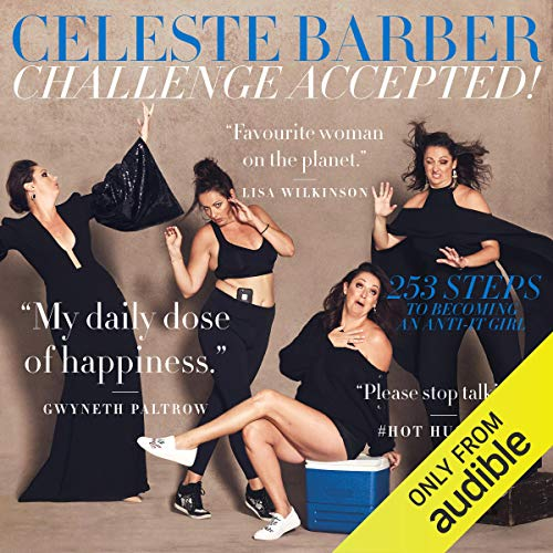 Challenge Accepted!     253 Steps to Becoming an Anti-It Girl              By:                                                                                                                                 Celeste Barber                               Narrated by:                                                                                                                                 Celeste Barber                      Length: 6 hrs and 24 mins     128 ratings     Overall 4.8