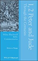 1, 2 Peter and Jude Through the Centuries (Wiley Blackwell Bible Commentaries)