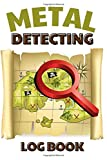 Metal Detecting Log Book: Record and Keep Track of Your Finds   Guide Template to Record Hidden Treasures   Metal Detector Journal for Detectorist