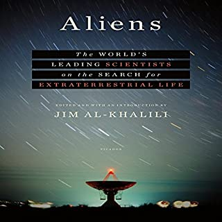 Aliens     The World's Leading Scientists on the Search for Extraterrestrial Life              By:                                                                                                                                 Jim Al-Khalili                               Narrated by:                                                                                                                                 Nicholas Guy Smith,                                                                                        Bruce Mann,                                                                                        Katharine McEwan,                   and others                 Length: 8 hrs and 22 mins     93 ratings     Overall 4.4