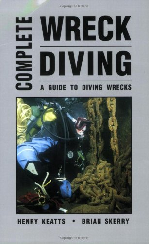 Download Complete Wreck Diving: A Guide To Diving Wrecks 