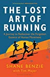 Image of The Lost Art of Running: A Journey to Rediscover the Forgotten Essence of Human Movement