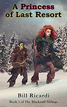 A Princess of Last Resort (The Blackstaff Siblings Book 1) by [Bill Ricardi, Natalie Marten]
