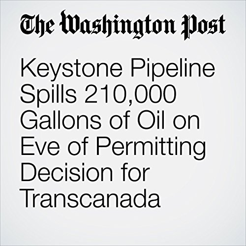 Keystone Pipeline Spills 210,000 Gallons of Oil on Eve of Permitting Decision for Transcanada copertina