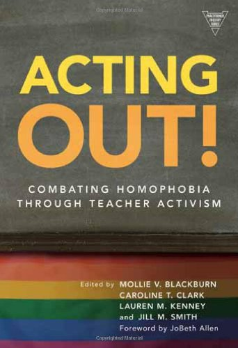Acting Out! Combating Homophobia Through Teacher Activism...