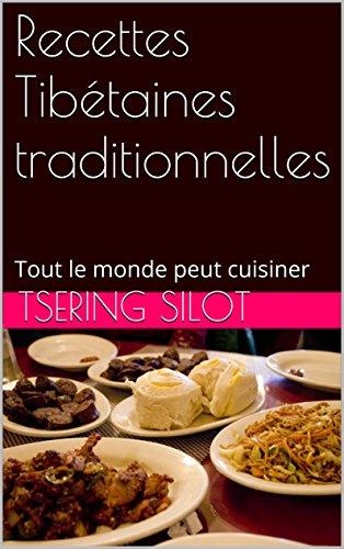 Recettes Tibétaines traditionnelles: Tout le monde peut cuisiner (French Edition)