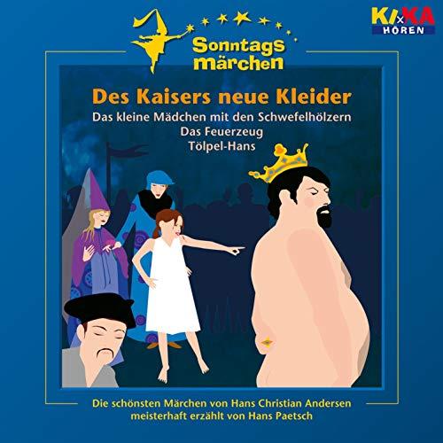 Des Kaisers neue Kleider / Das kleine Mädchen mit den Schwefelhölzern / Das Feuerzeug / Tölpel-Hans Titelbild