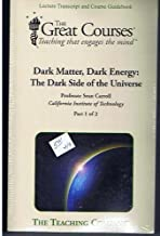 Dark Matter, Dark Energy: The Dark Side of the Universe, Lecture Transcript and Course Guidebook (The Great Courses, Part 1 and Part 2)