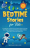 Bedtime Stories for Kids: A Collection of Short Funny Stories About Animals, Fairy Tales, Fantasy and Humor to Make Children Feel Calm, Thrive and Sleep Fast