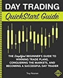 Day Trading QuickStart Guide: The Simplified Beginner's Guide to Winning Trade Plans, Conquering the Markets, and Becoming a Successful Day Trader (QuickStart Guides™ - Finance)