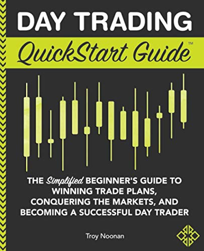 Day Trading QuickStart Guide: The Simplified Beginner\'s Guide to Winning Trade Plans, Conquering the Markets, and Becoming a Successful Day Trader (QuickStart Guides™ - Finance)