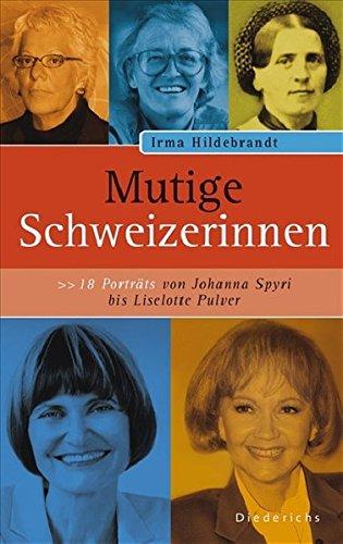 Mutige Schweizerinnen. 18 Frauenporträts.