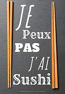 Je peux pas j'ai sushi: Cahier de recettes Sushi et
