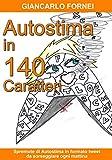 Autostima in 140 Caratteri: (Spremute di Autostima in Formato Tweet da Sorseggiare Ogni Mattina)