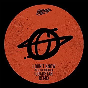 I Don't Know (Loadstar Remix)