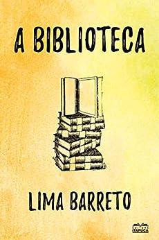 A Biblioteca por [Lima Barreto]
