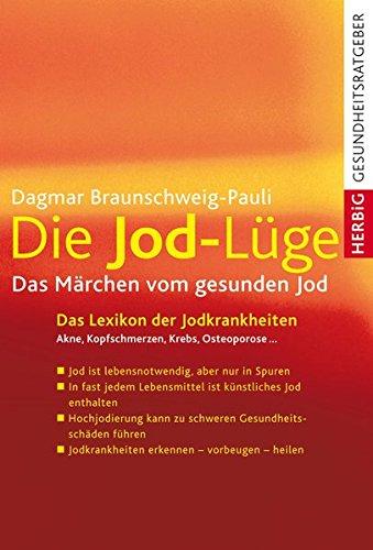 Die Jod-Lüge. Das Märchen vom gesunden Jod.: Das Märchen vom gesunden Jod. Das Lexikon der Jodkrankheiten