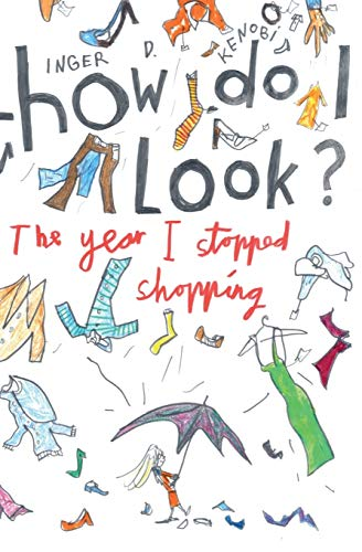 How Do I Look? The Year I Stopped Shopping