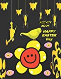 Activity Book Happy Easter Day: Great Gift to kids, Includes, Letters A_Z , Mazes, Word Search, Sudoku, Tic-Tac-Toe, Hangman, Puzzles, and Coloring