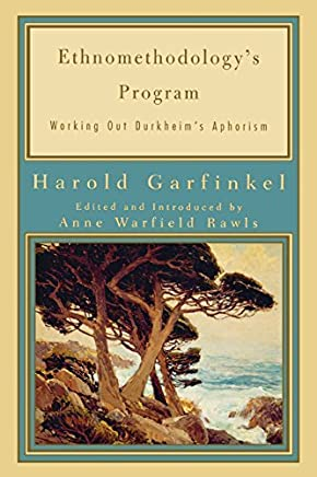 Ethnomethodologys Program: Working Out Durkheims Aphorism (Legacies of Social Thought Series) by Harold Garfinkel(2002-06-11)