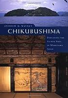 Chikubushima: Deploying the Sacred Arts in Momoyama Japan