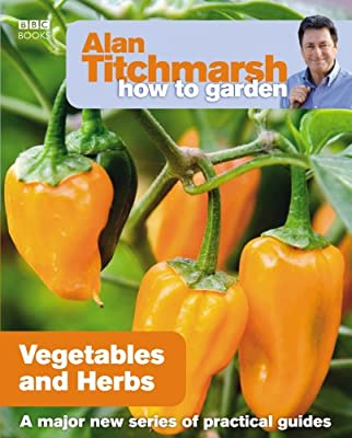 Alan Titchmarsh How to Garden: Vegetables and Herbs from BBC Books