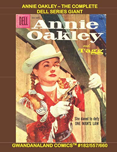 Annie Oakley - The Complete Dell Series Giant: Gwandanaland Comics #182/557/660 --- Over 575 Pages of Classic Western Comics - The Complete Annie Oakley Stories and more!